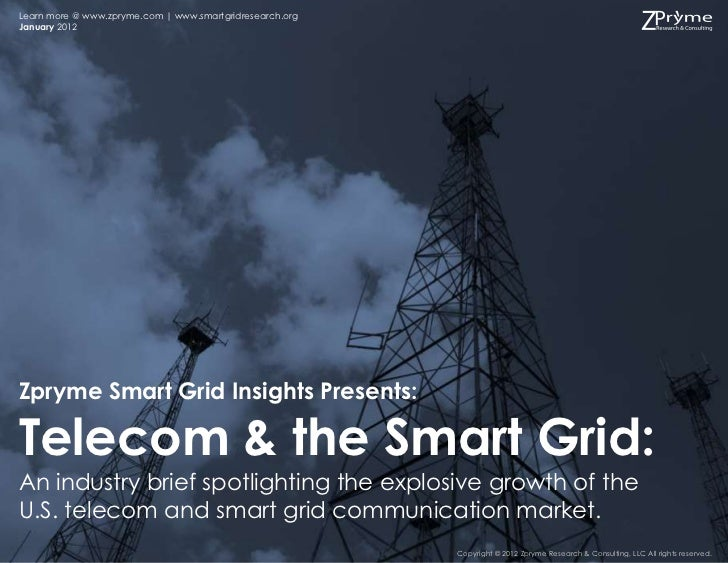 Learn more @ www.zpryme.com | www.smartgridresearch.orgJanuary 2012Zpryme Smart Grid Insights Presents:Telecom & the Smart...