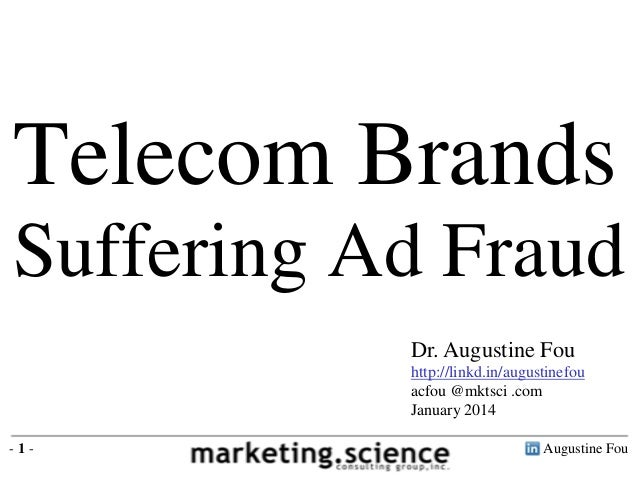 Telecom Brands Suffering Ad Fraud Dr. Augustine Fou http://linkd.in/augustinefou acfou @mktsci .com January 2014 -1-  Augu...