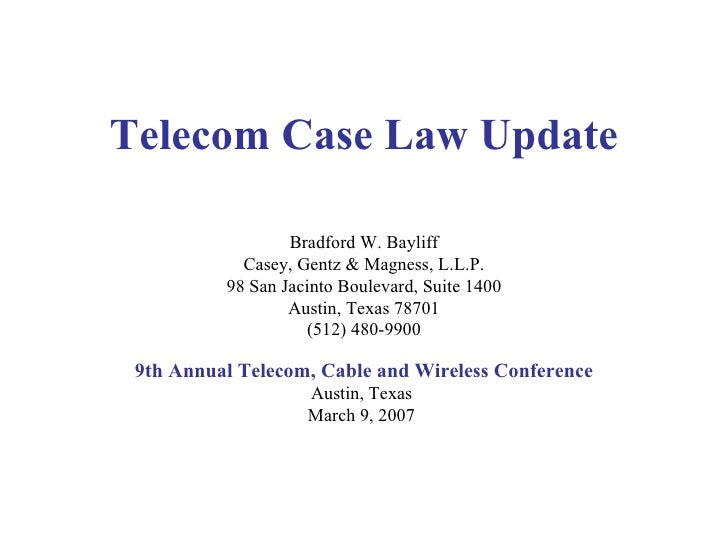 Telecom Case Law Update Bradford W. Bayliff Casey, Gentz & Magness, L.L.P. 98 San Jacinto Boulevard, Suite 1400 Austin, Te...