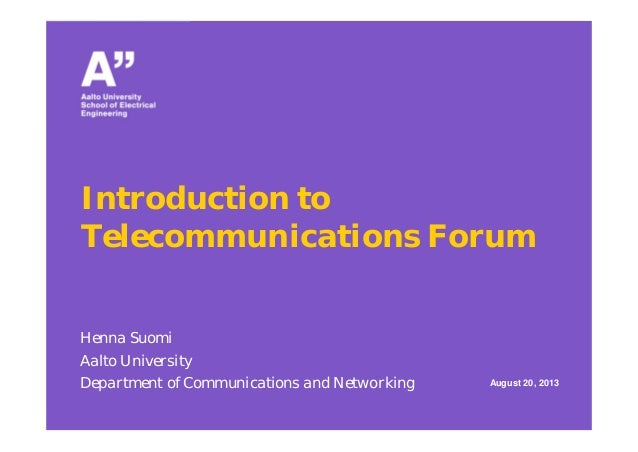 Introduction to Telecommunications Forum Henna Suomi Aalto University Department of Communications and Networking August 2...