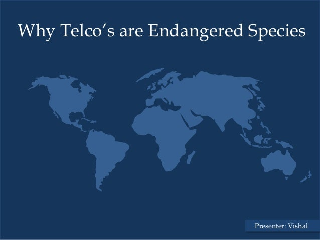 Why Telco's are Endangered Species                           Presenter: Vishal