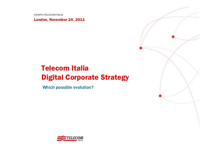 GRUPPO TELECOM ITALIALondon, November 24, 2011     Telecom Italia     Digital Corporate Strategy      Which possible evolu...