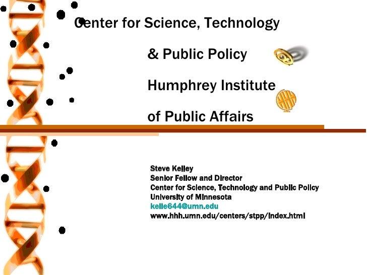 Center for Science, Technology  & Public Policy   Humphrey Institute  of Public Affairs <ul><ul><ul><ul><li>Steve Kelley <...