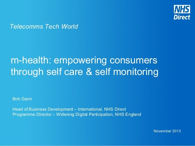 Telecomms Tech World  m-health: empowering consumers through self care & self monitoring Bob Gann Head of Business Develop...