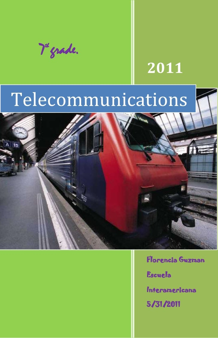 Telecommunications2011Florencia GuzmanEscuela Interamericana5/31/20117th grade.rightcenter<br />T<br />elecommunications a...