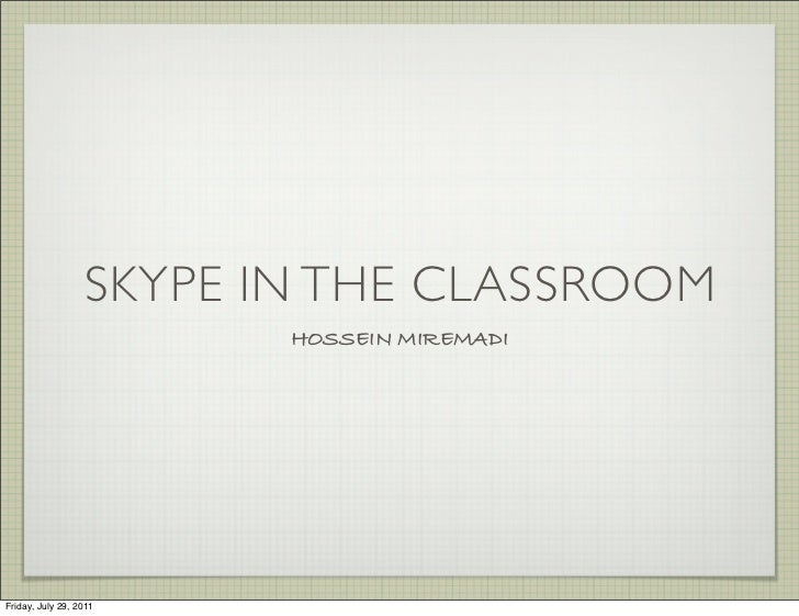 SKYPE IN THE CLASSROOM                         HOSSEIN MIREMADIFriday, July 29, 2011