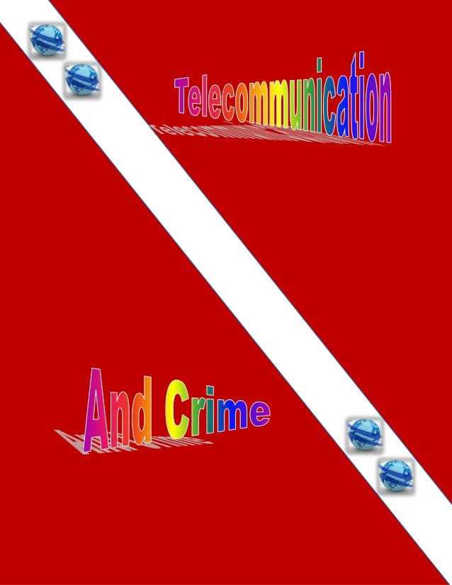 Telecommunication and crime The more we develop, the more insecurity is erupting. The telecommunication system has digital...