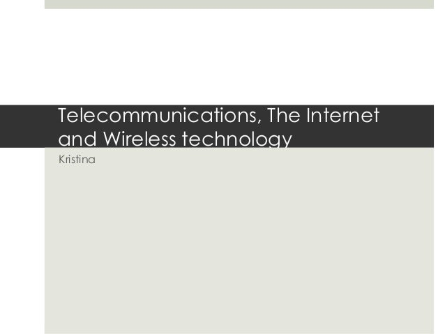 Telecommunications, The Internet and Wireless technology Kristina