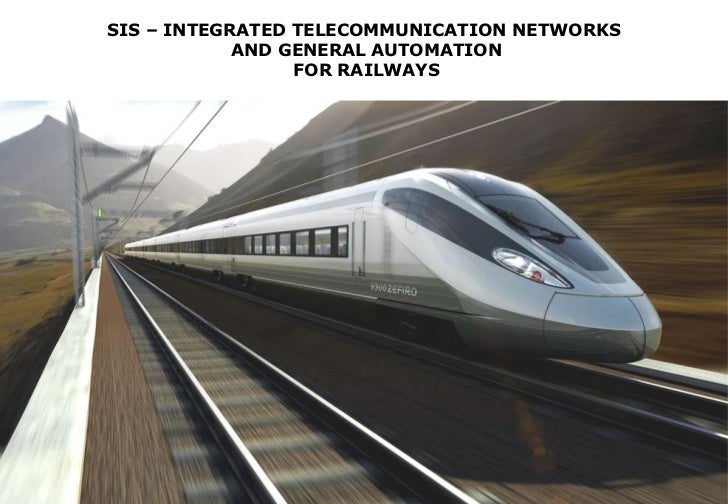 SIS – INTEGRATED TELECOMMUNICATION NETWORKS  AND GENERAL AUTOMATION FOR RAILWAYS