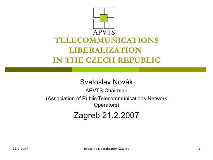 TELECOMMUNICATIONS LIBERALIZATION  IN THE CZECH REPUBLIC Svatoslav Novák APVTS Chairman  (Association of Public Telecommun...
