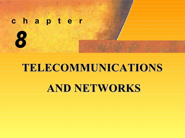 8 TELECOMMUNICATIONS AND NETWORKS c  h  a  p  t  e  r