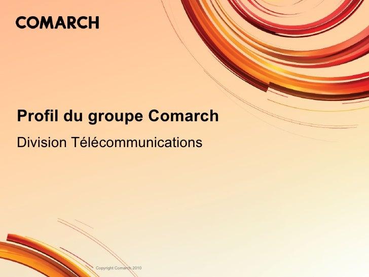 Profil du groupe Comarch D ivision  T élécommunications