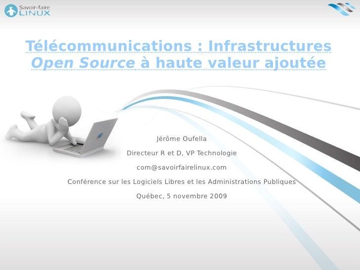 Télécommunications : Infrastructures  Open Source  à haute valeur ajoutée Jérôme Oufella Directeur R et D, VP Technologie ...