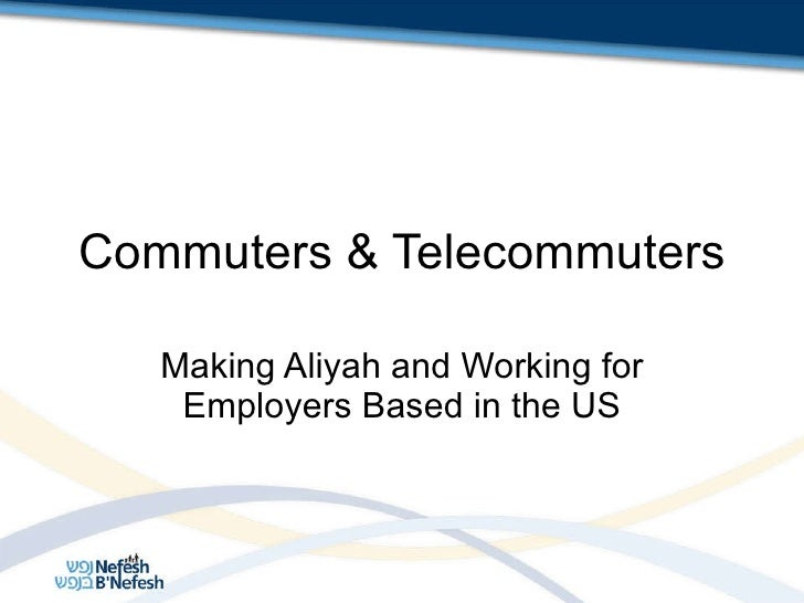 Commuters & Telecommuters Making Aliyah and Working for Employers Based in the US
