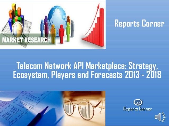 RCReports CornerTelecom Network API Marketplace: Strategy,Ecosystem, Players and Forecasts 2013 - 2018