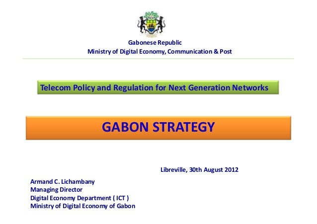 Libreville, 30th August 2012 Armand C. Lichambany Managing Director Digital Economy Department ( ICT ) Ministry of Digital...