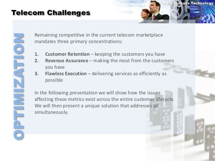 People Process Technology Telecom Challenges               Remaining competitive in the current telecom marketplaceOPTIMIZ...