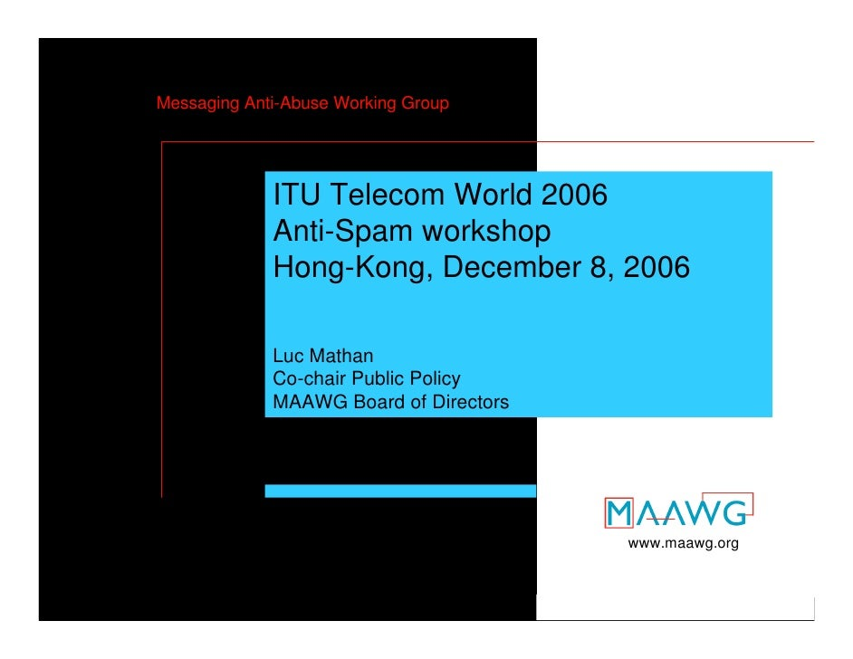 Messaging Anti-Abuse Working Group                      ITU Telecom World 2006                  Anti-Spam workshop        ...