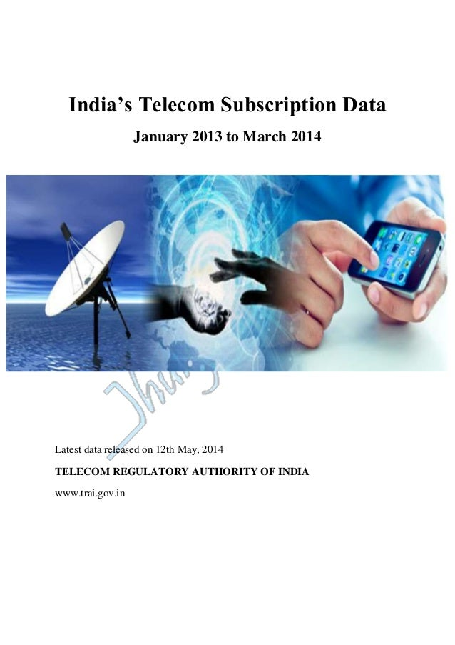 India's Telecom Subscription Data January 2013 to March 2014 Latest data released on 12th May, 2014 TELECOM REGULATORY AUT...