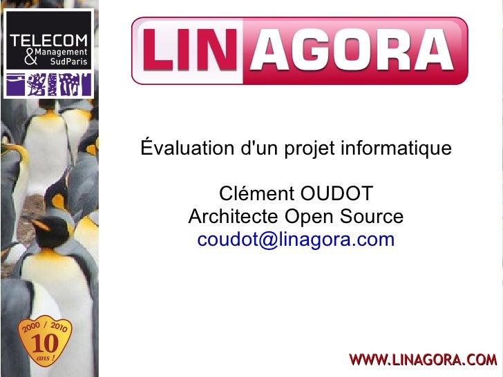 Évaluation d'un projet informatique Clément OUDOT Architecte Open Source [email_address]