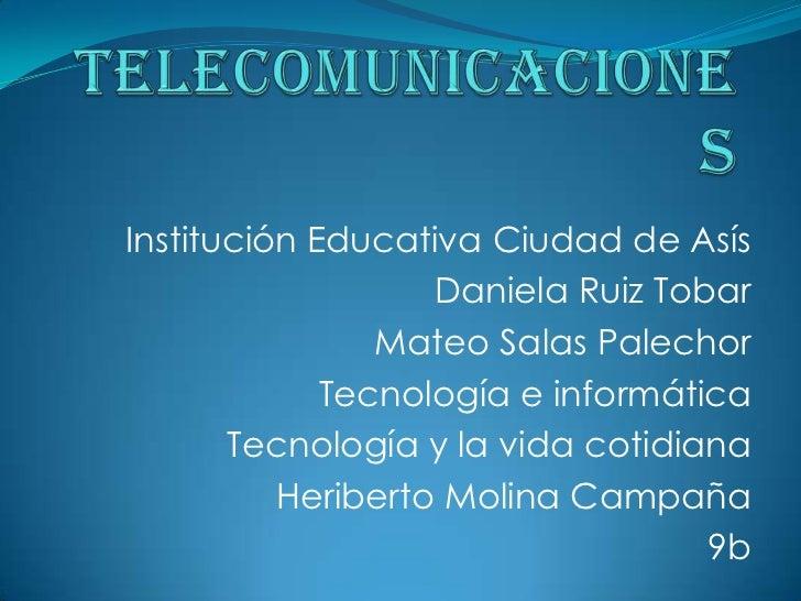 TELECOMUNICACIONES<br />Institución Educativa Ciudad de Asís<br />Daniela Ruiz Tobar<br />Mateo Salas Palechor<br />Tecnol...