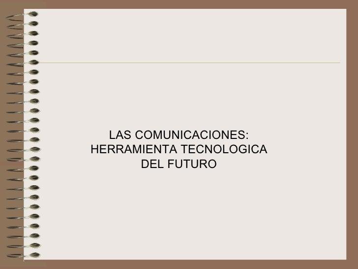 LASCOMUNICACIONES:HERRAMIENTATECNOLOGICA       DELFUTURO