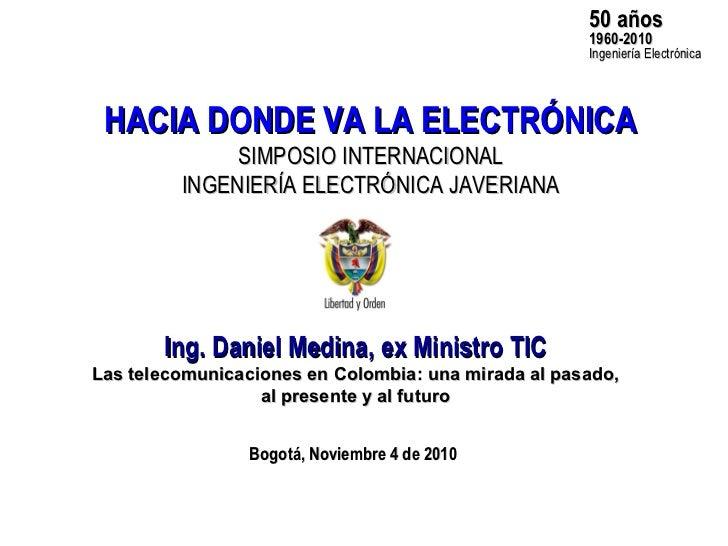 Ing. Daniel Medina, ex Ministro TIC Las telecomunicaciones en Colombia: una mirada al pasado, al presente y al futuro HACI...