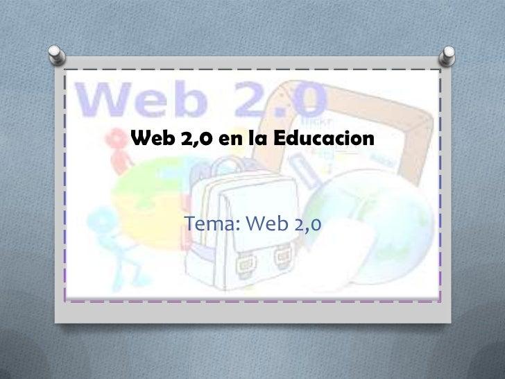 Web 2,0 en la Educacion     Tema: Web 2,0