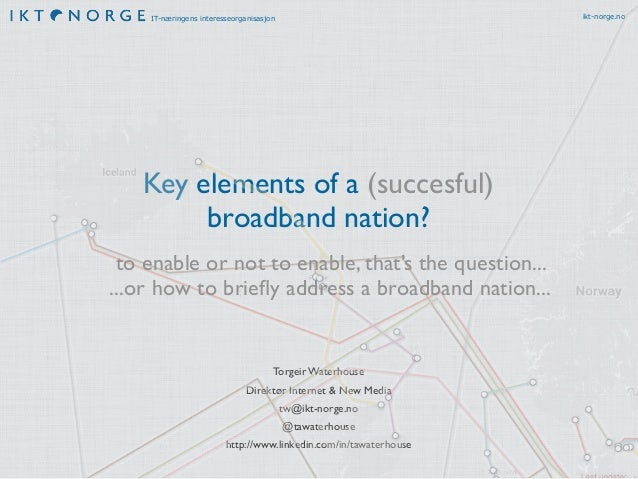 ikt-norge.no  IT-næringens interesseorganisasjon  Key elements of a (succesful) broadband nation? to enable or not to enab...