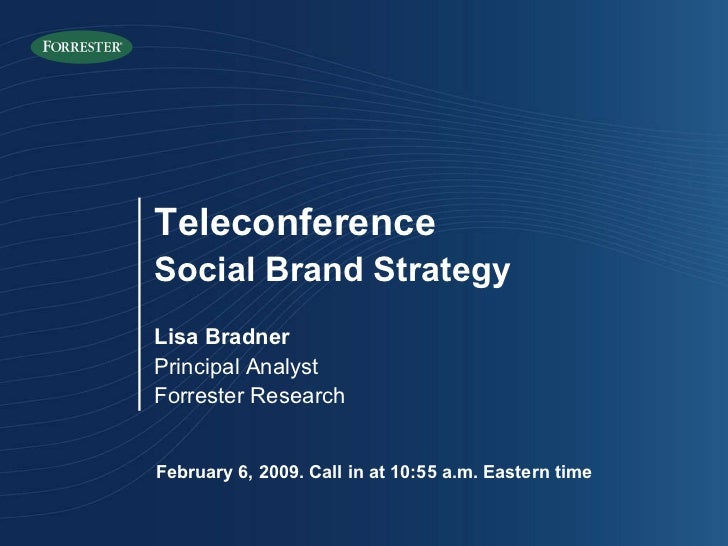 February 6, 2009. Call in at 10:55 a.m. Eastern time Lisa Bradner Principal Analyst Forrester Research Teleconference Soci...