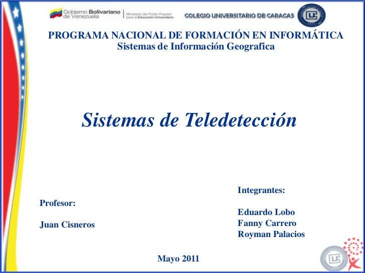 PROGRAMA NACIONAL DE FORMACIÓN EN INFORMÁTICA            Sistemas de Información Geografica            Sistemas de Teledet...