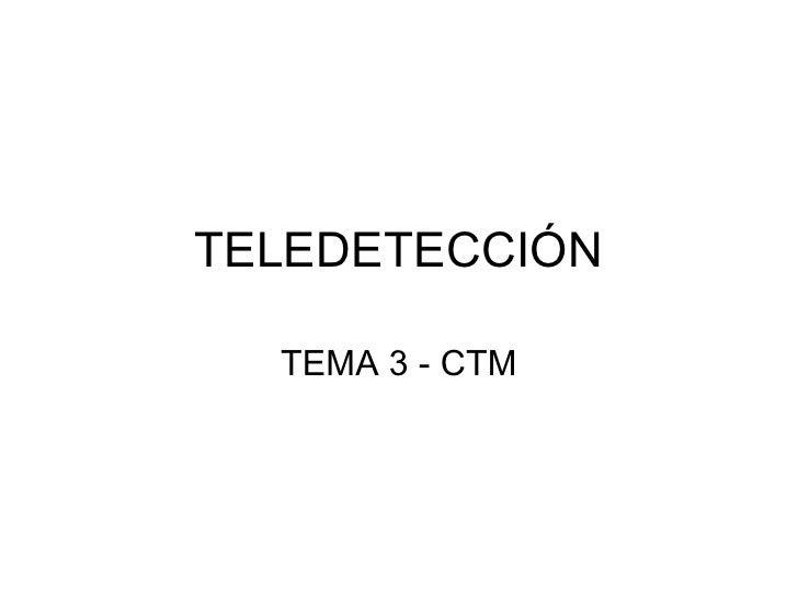 TELEDETECCIÓN TEMA 3 - CTM