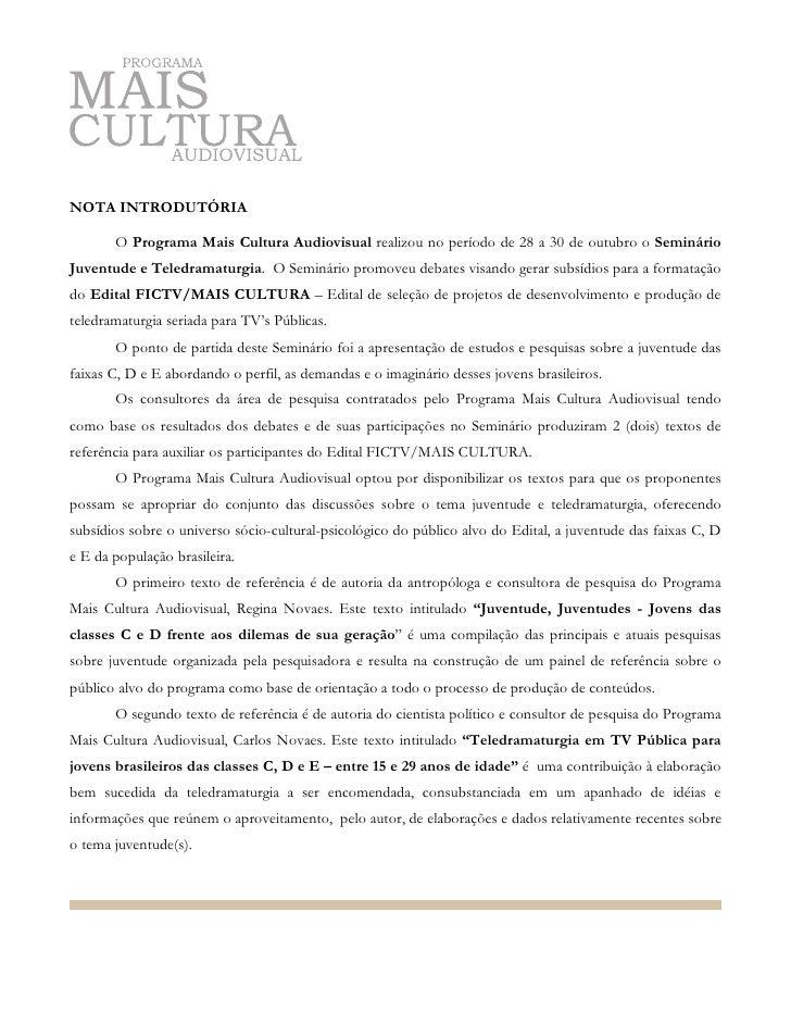 NOTA INTRODUTÓRIA         O Programa Mais Cultura Audiovisual realizou no período de 28 a 30 de outubro o Seminário Juvent...