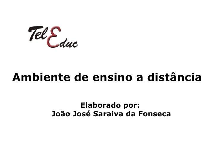 Ambiente de ensino a distância Elaborado por:  João José Saraiva da Fonseca