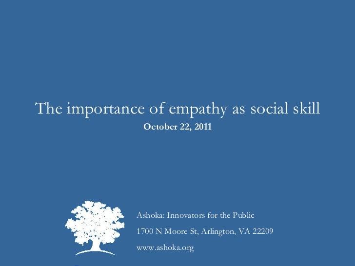 Ashoka: Innovators for the Public 1700 N Moore St, Arlington, VA 22209 www.ashoka.org The importance of empathy as social ...