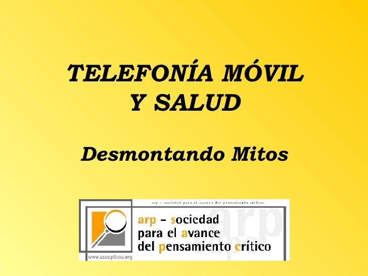 TELEFONÍA MÓVIL Y SALUD Desmontando Mitos