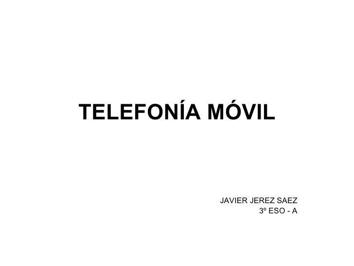 TELEFONÍA MÓVIL JAVIER JEREZ SAEZ 3º ESO - A