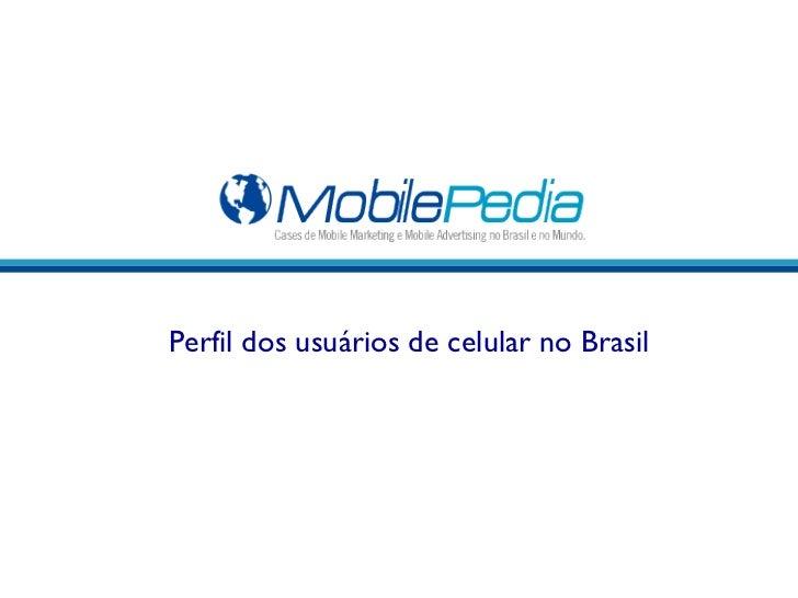 Perfil dos usuários de Celular  Perfil dos usuários de celular no Brasil