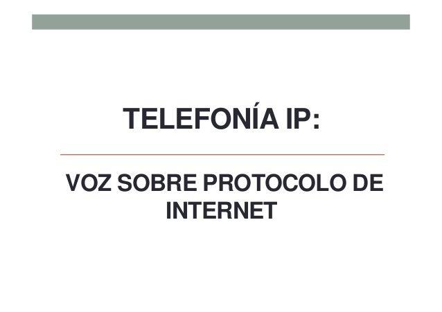 TELEFONÍA IP: VOZ SOBRE PROTOCOLO DE INTERNET