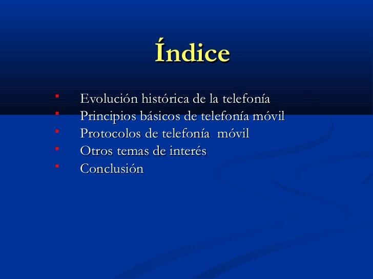 Índice   Evolución histórica de la telefonía   Principios básicos de telefonía móvil   Protocolos de telefonía móvil  ...