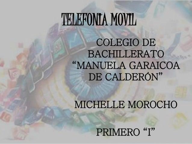 "TELEFONIA MOVIL COLEGIO DE BACHILLERATO ""MANUELA GARAICOA DE CALDERÓN"" MICHELLE MOROCHO PRIMERO ""I"""