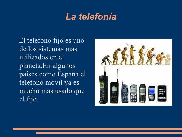 La telefoníaEl telefono fijo es unode los sistemas masutilizados en elplaneta.En algunospaises como España eltelefono movi...