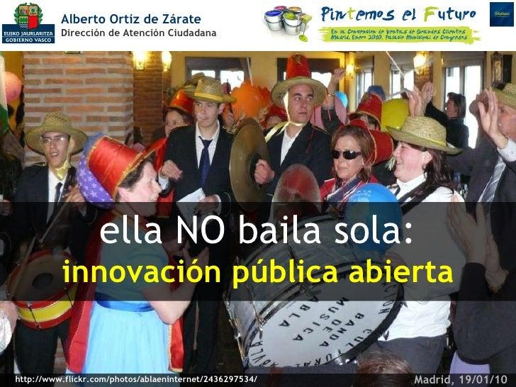 Alberto Ortiz de Zárate   Dirección de Atención Ciudadana ella NO baila sola: innovación pública abierta http://www.flickr...