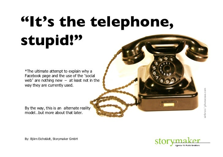 """""""It's the telephone,stupid!""""*The ultimate attempt to explain why aFacebook page and the use of the socialweb are nothing ..."""