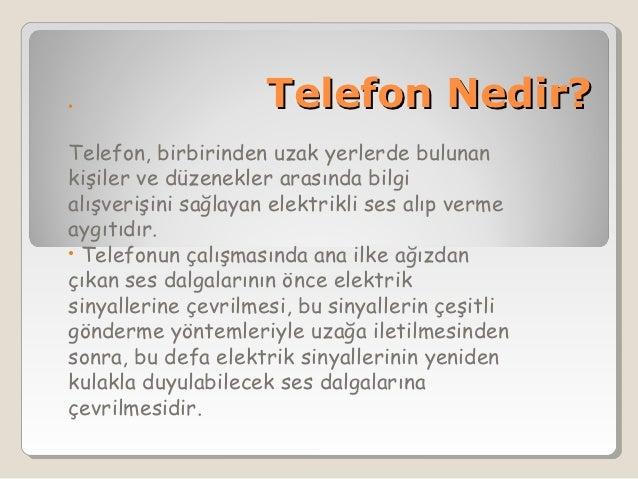 •                    Telefon Nedir?Telefon, birbirinden uzak yerlerde bulunankişiler ve düzenekler arasında bilgialışveriş...