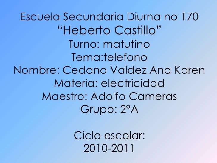 "Escuela Secundaria Diurna no 170<br />""Heberto Castillo""<br />Turno: matutino<br />Tema:telefono<br />Nombre: Cedano Valde..."