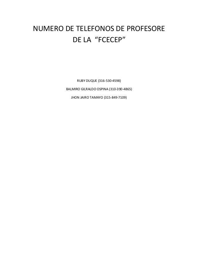 """NUMERO DE TELEFONOS DE PROFESOREDE LA """"FCECEP""""RUBY DUQUE (316-530-4598)BALMIRO GILRALDO OSPINA (310-390-4865)JHON JAIRO TA..."""