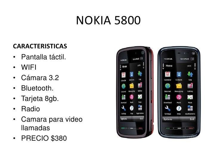NOKIA 5800<br />CARACTERISTICAS<br />Pantalla táctil.<br />WIFI<br />Cámara 3.2<br />Bluetooth.<br />Tarjeta 8gb.<br />Rad...