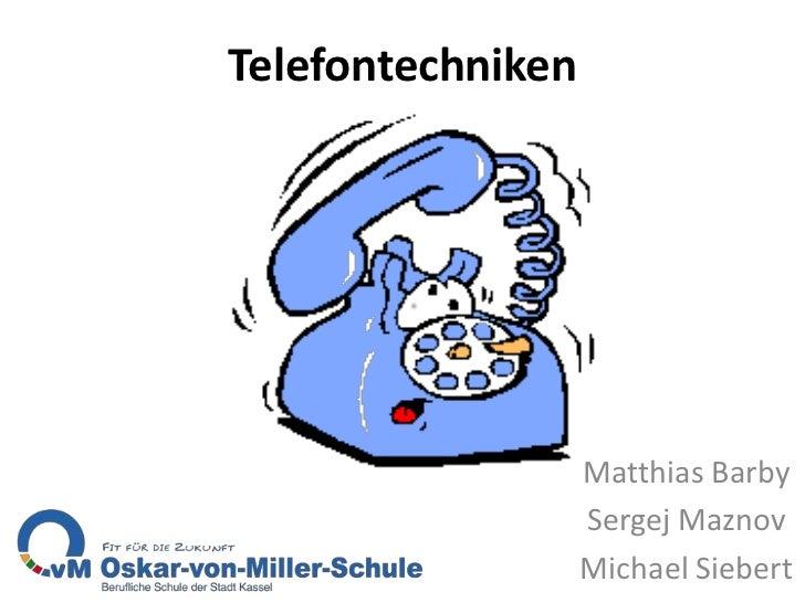 Telefontechniken                   Matthias Barby                   Sergej Maznov                   Michael Siebert