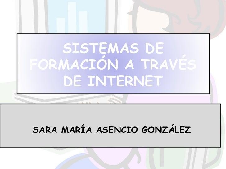 SARA MARÍA ASENCIO GONZÁLEZ SISTEMAS DE FORMACIÓN A TRAVÉS DE INTERNET
